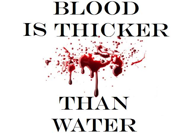 Blood Is Not Always The Thicker Than Water By At Queentheprophet